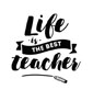 Life is the best teacher