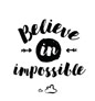 Believe in impossible